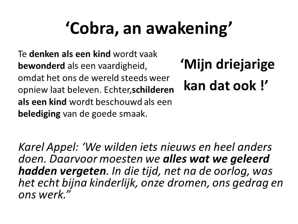'Cobra, an awakening' Te denken als een kind wordt vaak bewonderd als een vaardigheid, omdat het ons de wereld steeds weer opniew laat beleven. Echter