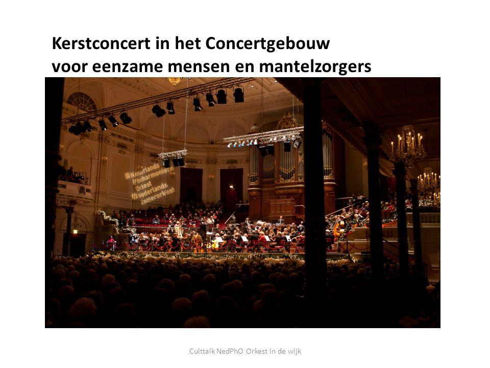 Kerstconcert in het Concertgebouw voor eenzame mensen en mantelzorgers Culttalk NedPhO Orkest in de wijk