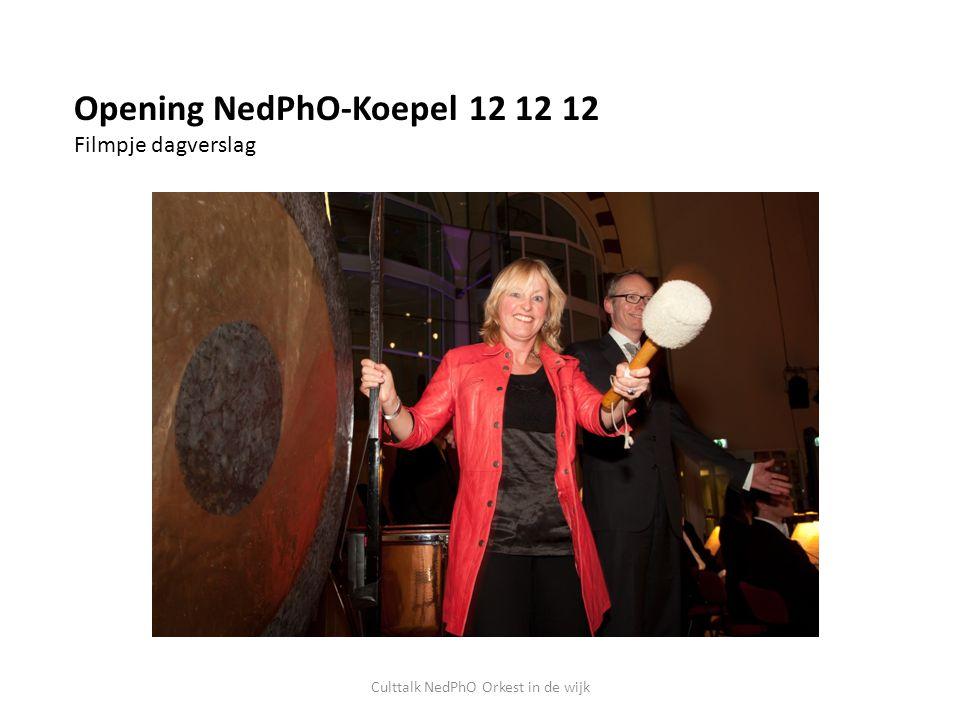 Opening NedPhO-Koepel 12 12 12 Filmpje dagverslag Culttalk NedPhO Orkest in de wijk
