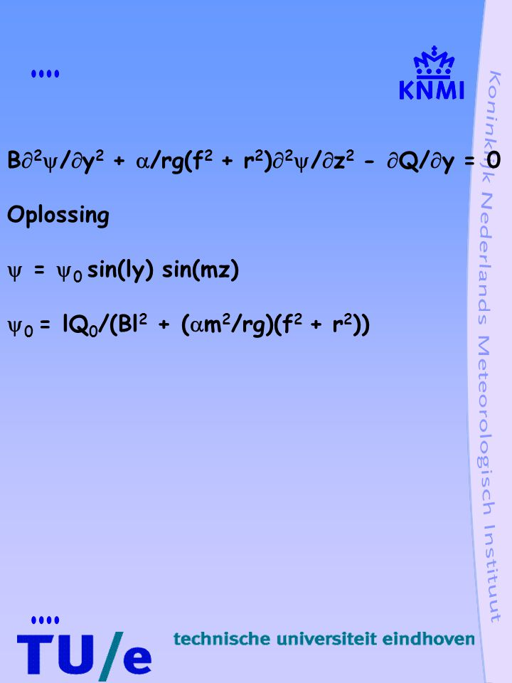 B  2  /  y 2 +  /rg(f 2 + r 2 )  2  /  z 2 -  Q/  y = 0 Oplossing  =  0 sin(ly) sin(mz)  0 = lQ 0 /(Bl 2 + (  m 2 /rg)(f 2 + r 2 ))