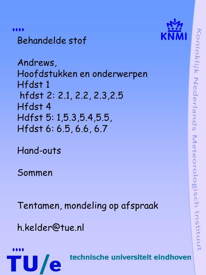 Behandelde stof Andrews, Hoofdstukken en onderwerpen Hfdst 1 hfdst 2: 2.1, 2.2, 2.3,2.5 Hfdst 4 Hdfst 5: 1,5.3,5.4,5.5, Hfdst 6: 6.5, 6.6, 6.7 Hand-outs Sommen Tentamen, mondeling op afspraak h.kelder@tue.nl