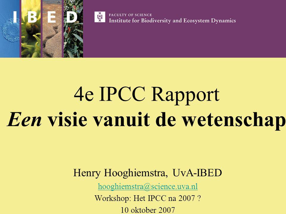 4e IPCC Rapport Een visie vanuit de wetenschap Henry Hooghiemstra, UvA-IBED hooghiemstra@science.uva.nl Workshop: Het IPCC na 2007 .