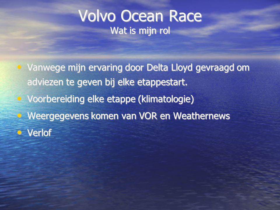 Volvo Ocean Race Wat is mijn rol Vanwege mijn ervaring door Delta Lloyd gevraagd om adviezen te geven bij elke etappestart.