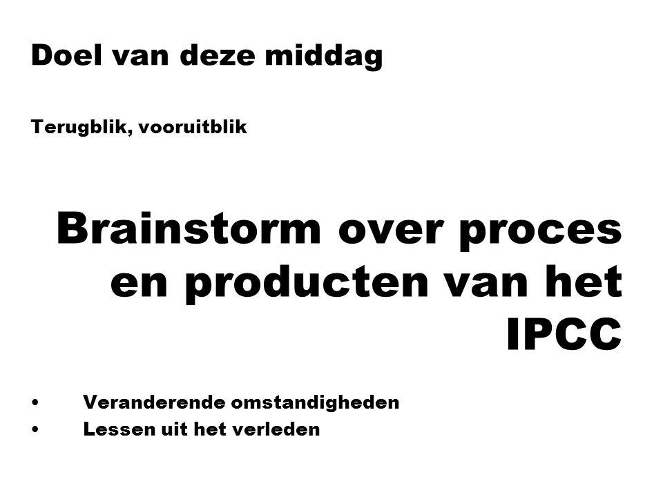 Doel van deze middag Terugblik, vooruitblik Brainstorm over proces en producten van het IPCC Veranderende omstandigheden Lessen uit het verleden