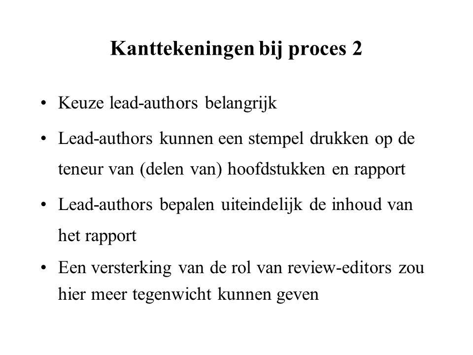 Kanttekeningen bij proces 2 Keuze lead-authors belangrijk Lead-authors kunnen een stempel drukken op de teneur van (delen van) hoofdstukken en rapport Lead-authors bepalen uiteindelijk de inhoud van het rapport Een versterking van de rol van review-editors zou hier meer tegenwicht kunnen geven