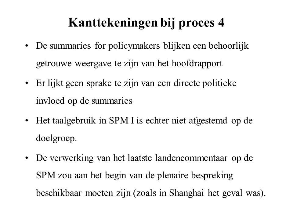 Kanttekeningen bij proces 4 De summaries for policymakers blijken een behoorlijk getrouwe weergave te zijn van het hoofdrapport Er lijkt geen sprake te zijn van een directe politieke invloed op de summaries Het taalgebruik in SPM I is echter niet afgestemd op de doelgroep.