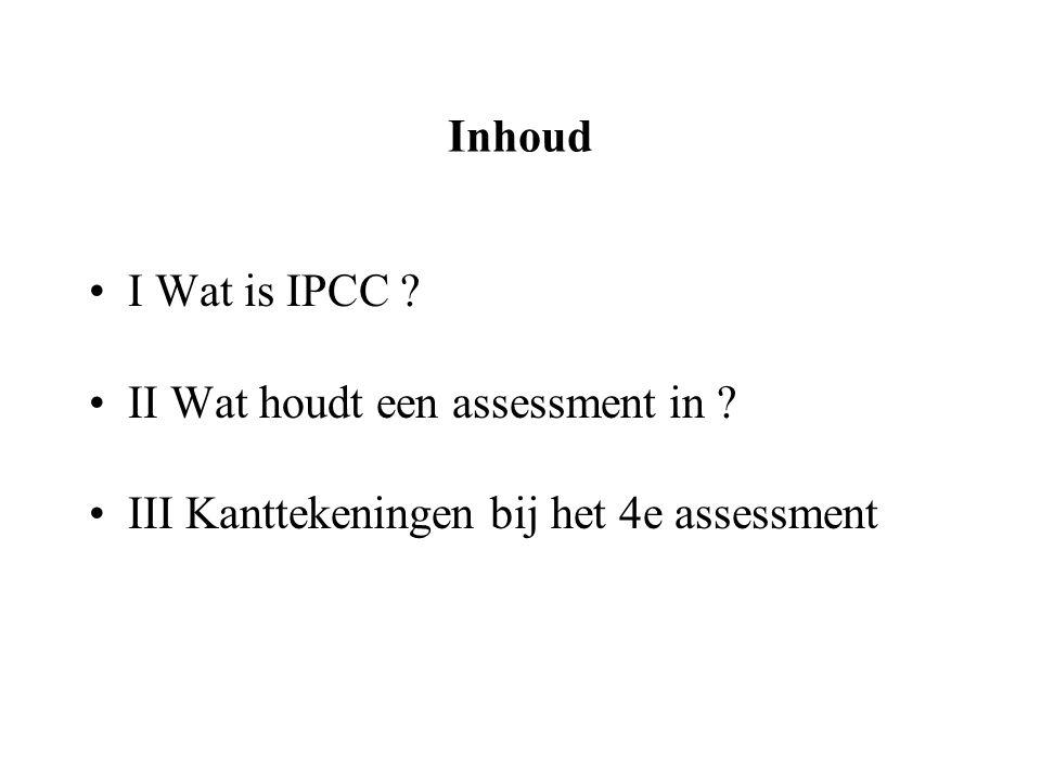 Inhoud I Wat is IPCC II Wat houdt een assessment in III Kanttekeningen bij het 4e assessment