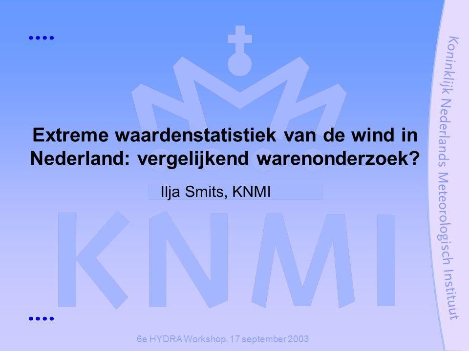 6e HYDRA Workshop, 17 september 2003 Extreme waardenstatistiek van de wind in Nederland: vergelijkend warenonderzoek.