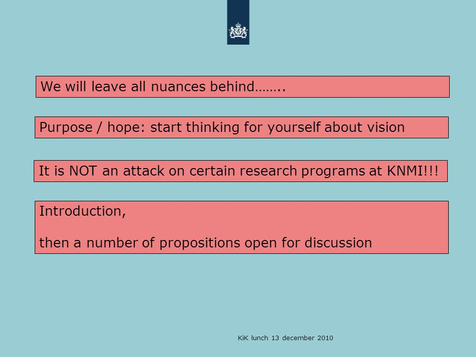 KiK lunch 13 december 2010 We will leave all nuances behind…….. Purpose / hope: start thinking for yourself about vision It is NOT an attack on certai