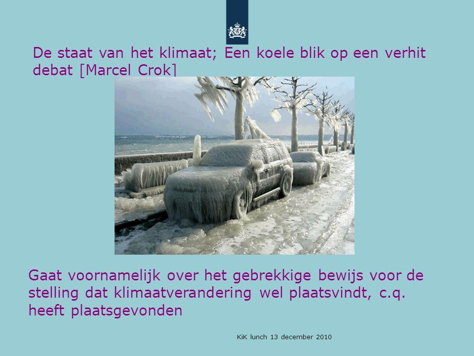 KiK lunch 13 december 2010 De staat van het klimaat; Een koele blik op een verhit debat [Marcel Crok] Gaat voornamelijk over het gebrekkige bewijs voor de stelling dat klimaatverandering wel plaatsvindt, c.q.