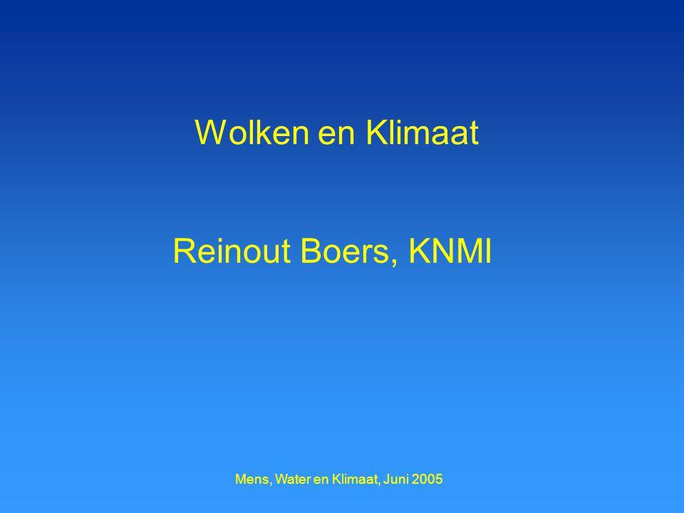Mens, Water en Klimaat, Juni 2005 Wolken en Klimaat Reinout Boers, KNMI