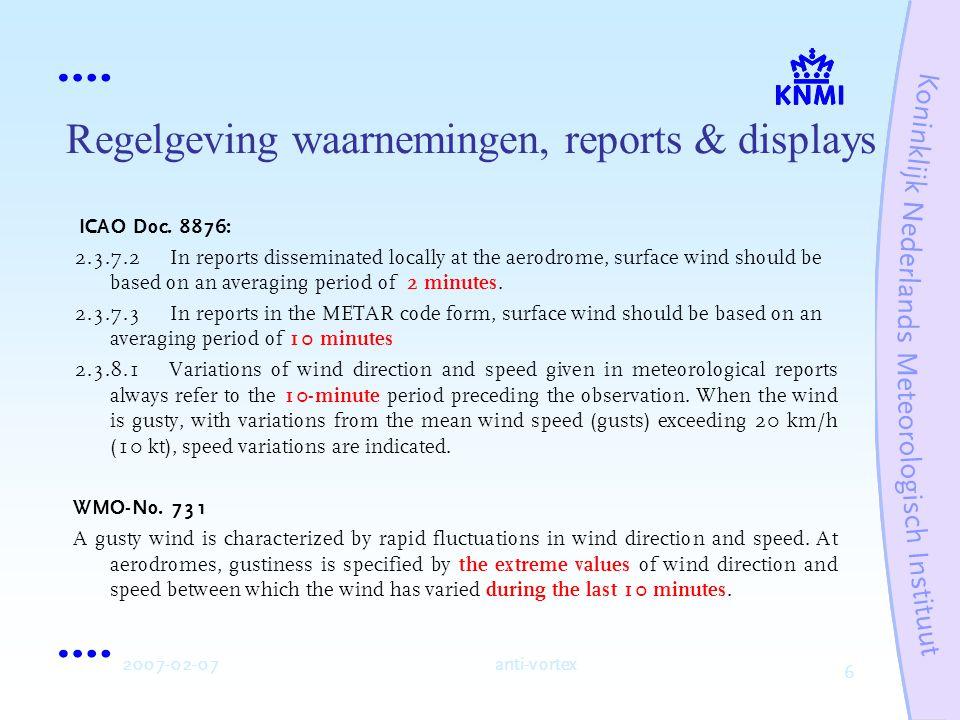 7 2007-02-07anti-vortex Regelgeving waarnemingen, reports & displays Voorschrift wat en hoe zal/zou moeten worden gerapporteerd (of getoond): Average windspeed: 2 min.