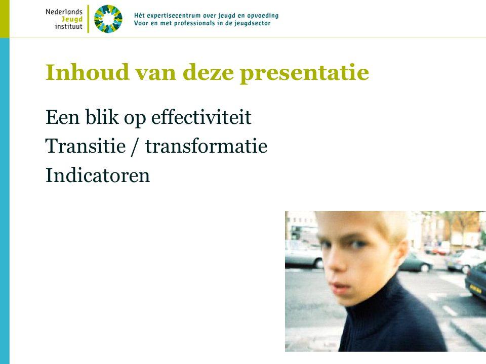 2 Inhoud van deze presentatie Een blik op effectiviteit Transitie / transformatie Indicatoren