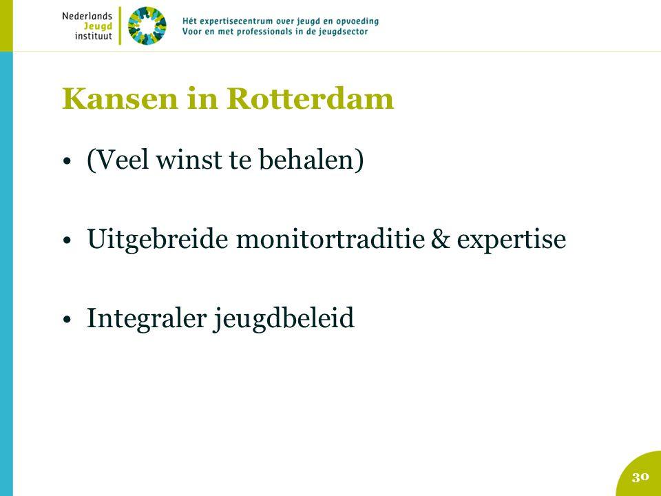 Kansen in Rotterdam (Veel winst te behalen) Uitgebreide monitortraditie & expertise Integraler jeugdbeleid 30