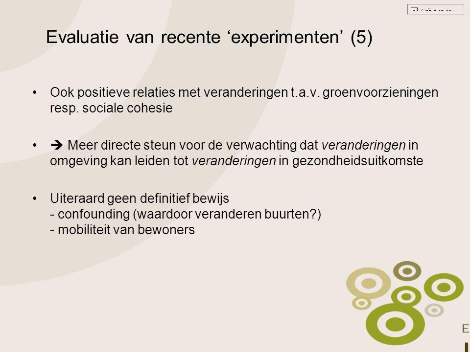 Evaluatie van recente 'experimenten' (5) Ook positieve relaties met veranderingen t.a.v. groenvoorzieningen resp. sociale cohesie  Meer directe steun