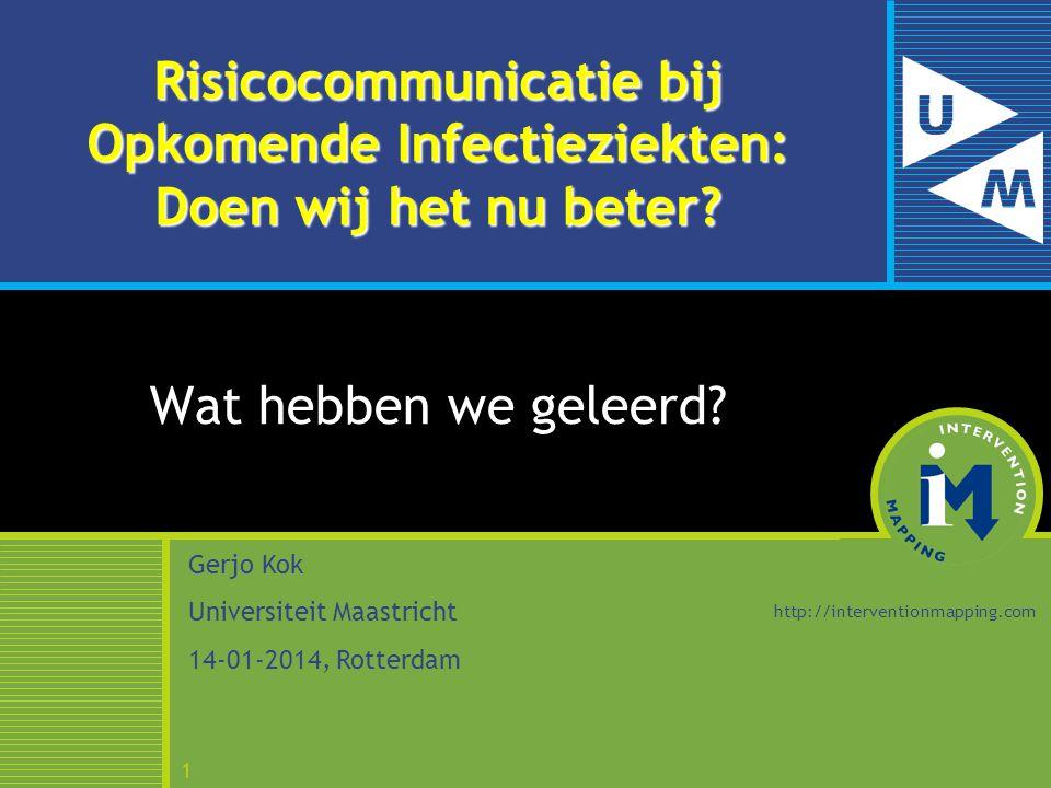 1 Risicocommunicatie bij Opkomende Infectieziekten: Doen wij het nu beter? Wat hebben we geleerd? Gerjo Kok Universiteit Maastricht 14-01-2014, Rotter