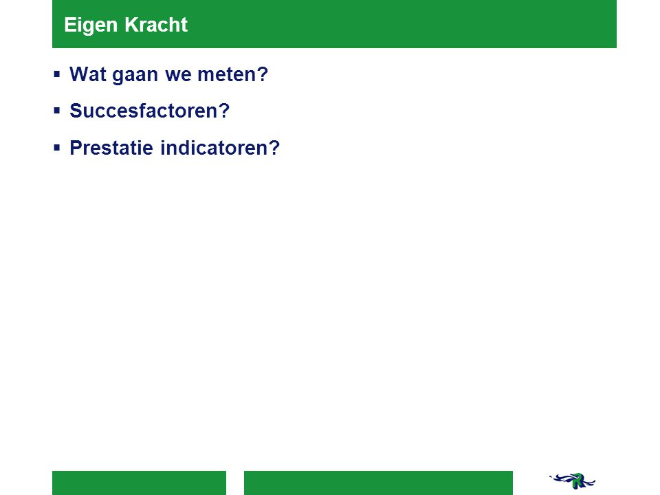 Eigen Kracht  Wat gaan we meten?  Succesfactoren?  Prestatie indicatoren?