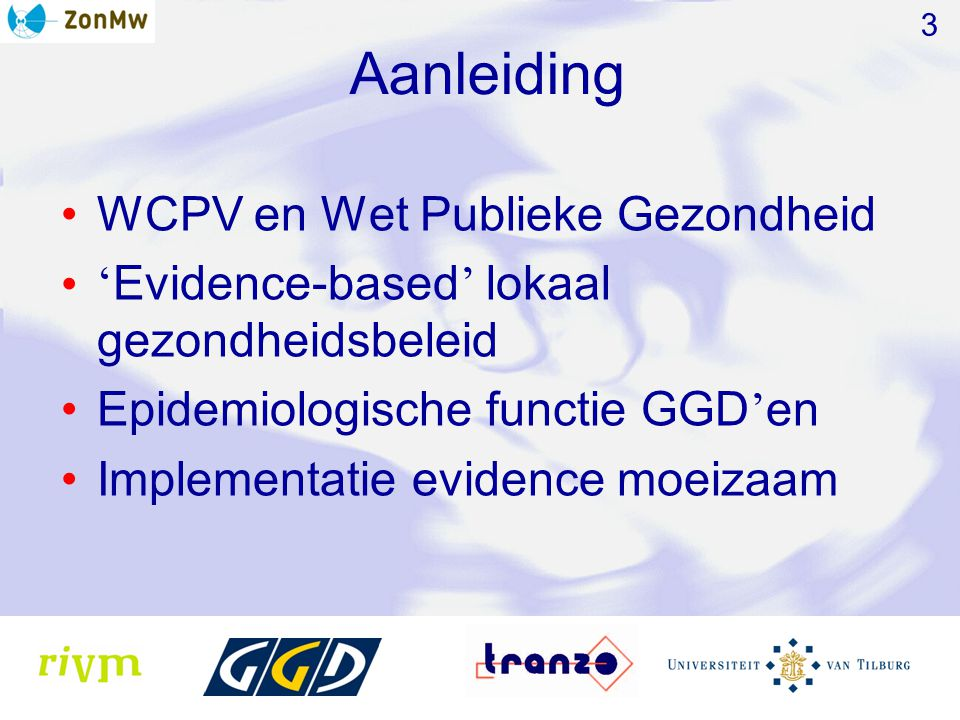 Aanleiding WCPV en Wet Publieke Gezondheid ' Evidence-based ' lokaal gezondheidsbeleid Epidemiologische functie GGD ' en Implementatie evidence moeizaam 3