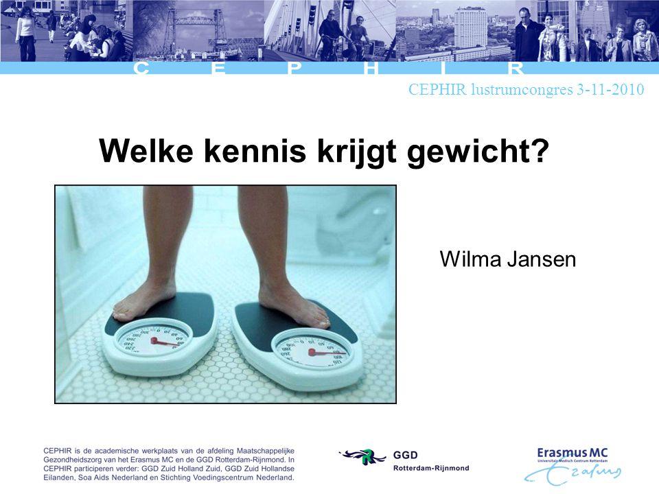 Welke kennis krijgt gewicht Wilma Jansen CEPHIR lustrumcongres 3-11-2010