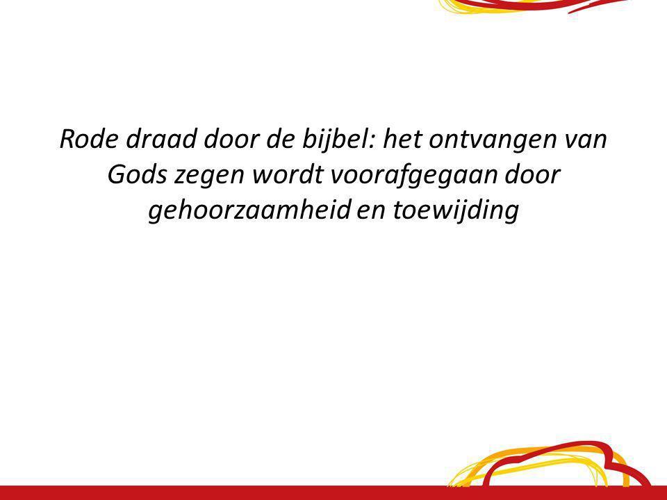 Rode draad door de bijbel: het ontvangen van Gods zegen wordt voorafgegaan door gehoorzaamheid en toewijding