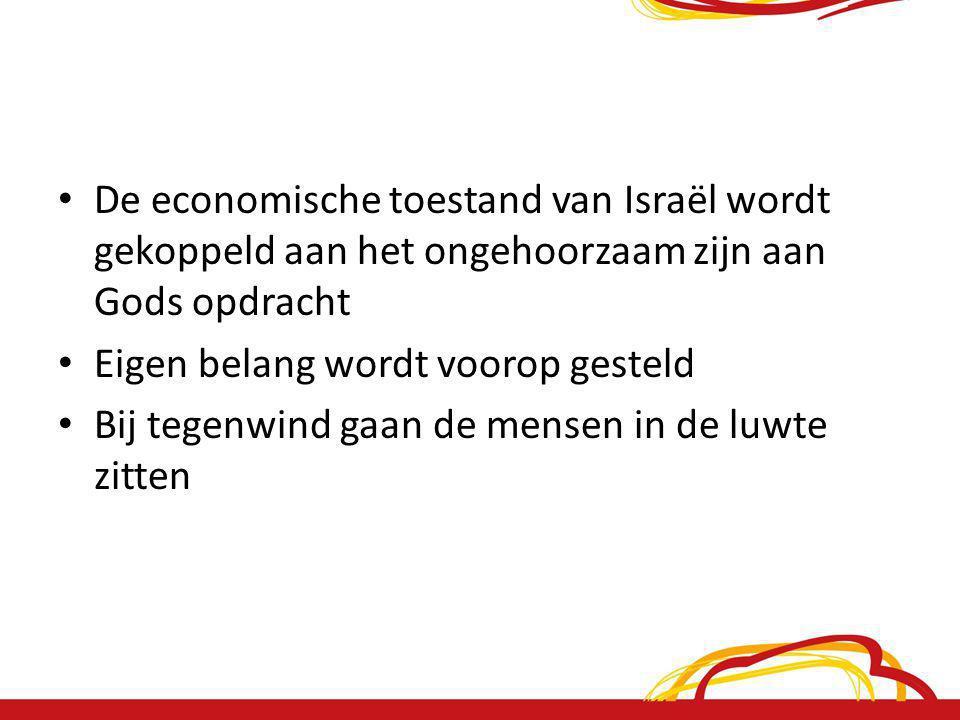 De economische toestand van Israël wordt gekoppeld aan het ongehoorzaam zijn aan Gods opdracht Eigen belang wordt voorop gesteld Bij tegenwind gaan de mensen in de luwte zitten
