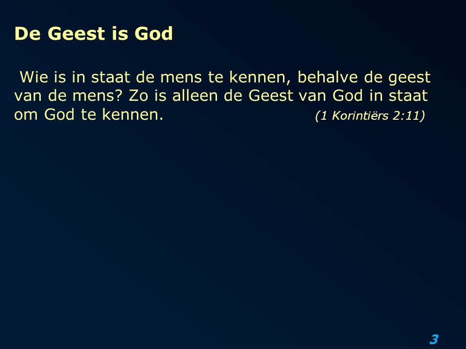 3 De Geest is God Wie is in staat de mens te kennen, behalve de geest van de mens? Zo is alleen de Geest van God in staat om God te kennen. (1 Korinti