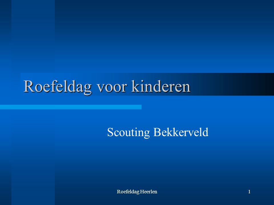 Roefeldag Heerlen12 Meer informatie Vragen .www.bekkerveld.nl/roefeldag VOOR MEER INFORMATIE...