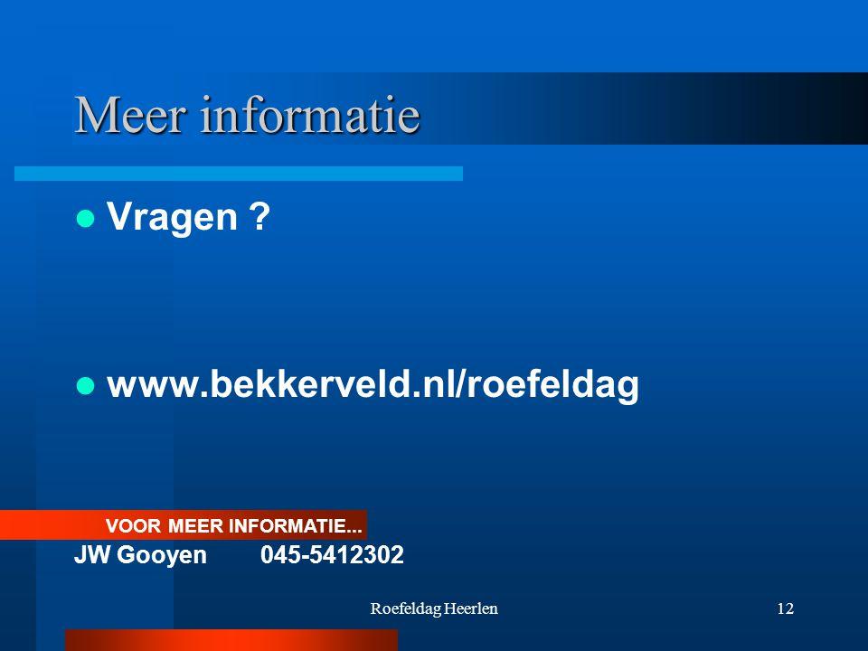 Roefeldag Heerlen12 Meer informatie Vragen . www.bekkerveld.nl/roefeldag VOOR MEER INFORMATIE...