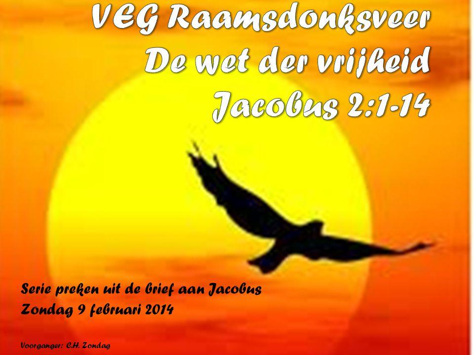 Serie preken uit de brief aan Jacobus Zondag 9 februari 2014 Voorganger: C.H. Zondag