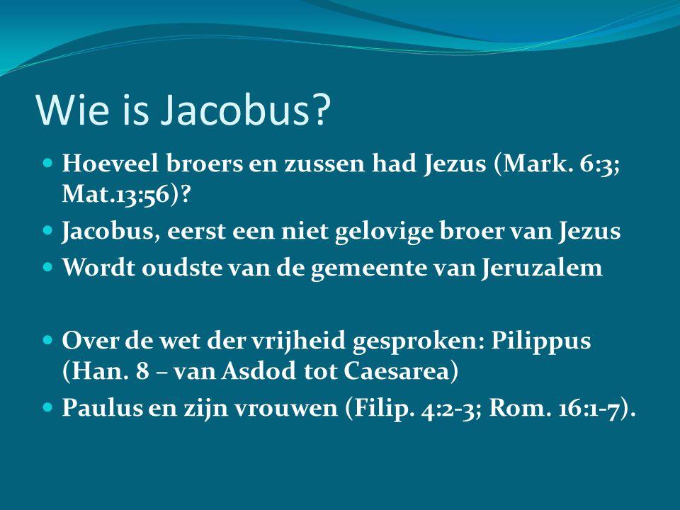 Wie is Jacobus? Hoeveel broers en zussen had Jezus (Mark. 6:3; Mat.13:56)? Jacobus, eerst een niet gelovige broer van Jezus Wordt oudste van de gemeen