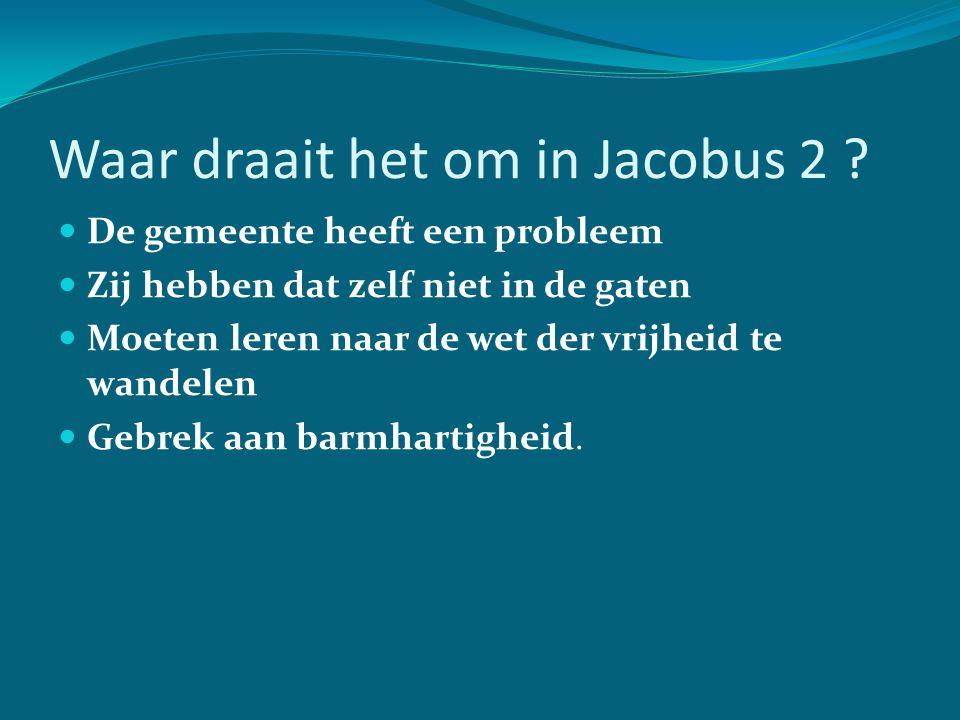 Waar draait het om in Jacobus 2 ? De gemeente heeft een probleem Zij hebben dat zelf niet in de gaten Moeten leren naar de wet der vrijheid te wandele