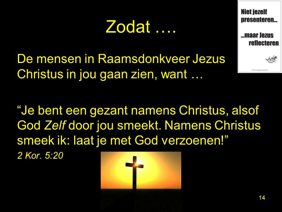 """Zodat …. De mensen in Raamsdonkveer Jezus Christus in jou gaan zien, want … """"Je bent een gezant namens Christus, alsof God Zelf door jou smeekt. Namen"""