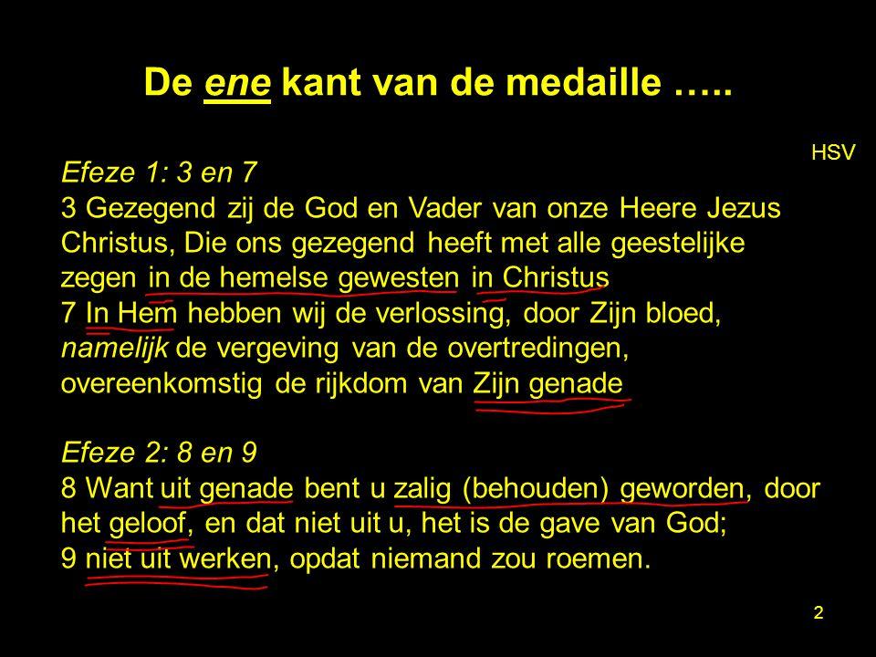 2 De ene kant van de medaille ….. HSV Efeze 1: 3 en 7 3 Gezegend zij de God en Vader van onze Heere Jezus Christus, Die ons gezegend heeft met alle ge