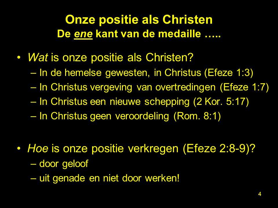 Onze positie als Christen De ene kant van de medaille ….. Wat is onze positie als Christen? –In de hemelse gewesten, in Christus (Efeze 1:3) –In Chris