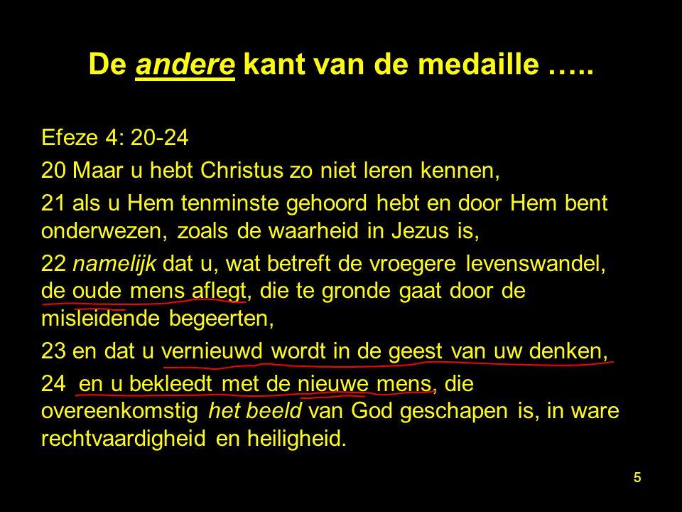 De andere kant van de medaille ….. Efeze 4: 20-24 20 Maar u hebt Christus zo niet leren kennen, 21 als u Hem tenminste gehoord hebt en door Hem bent o