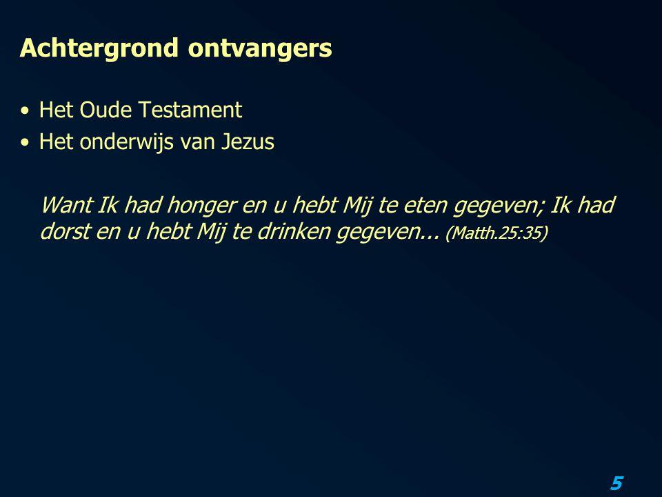 5 Achtergrond ontvangers Het Oude Testament Het onderwijs van Jezus Want Ik had honger en u hebt Mij te eten gegeven; Ik had dorst en u hebt Mij te drinken gegeven...