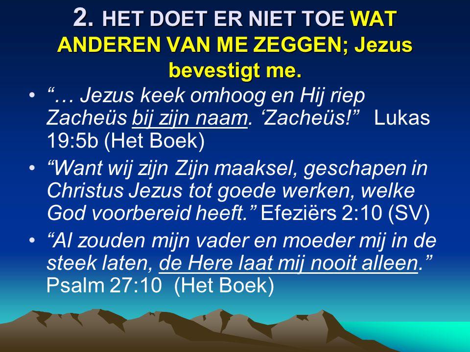 2. HET DOET ER NIET TOE WAT ANDEREN VAN ME ZEGGEN; Jezus bevestigt me.