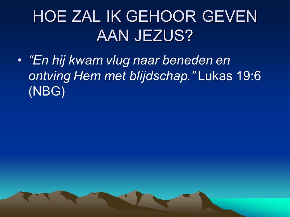 HOE ZAL IK GEHOOR GEVEN AAN JEZUS.