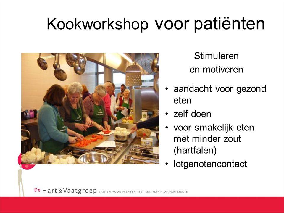 Kookworkshop voor patiënten Stimuleren en motiveren aandacht voor gezond eten zelf doen voor smakelijk eten met minder zout (hartfalen) lotgenotencontact
