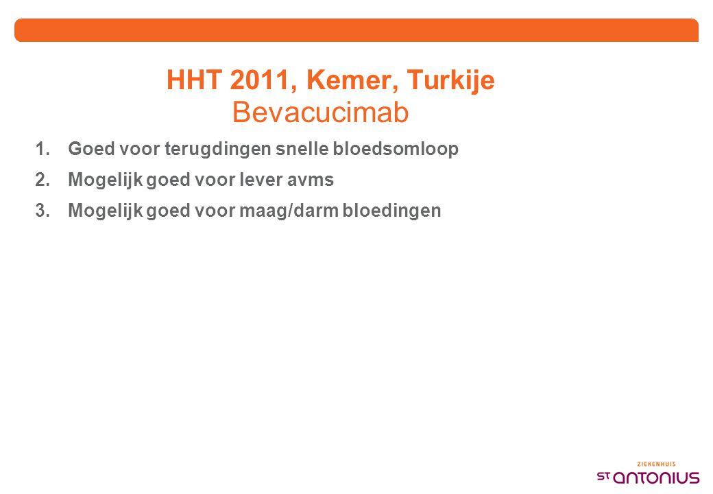HHT 2011, Kemer, Turkije Bevacucimab 1.Goed voor terugdingen snelle bloedsomloop 2.Mogelijk goed voor lever avms 3.Mogelijk goed voor maag/darm bloedingen
