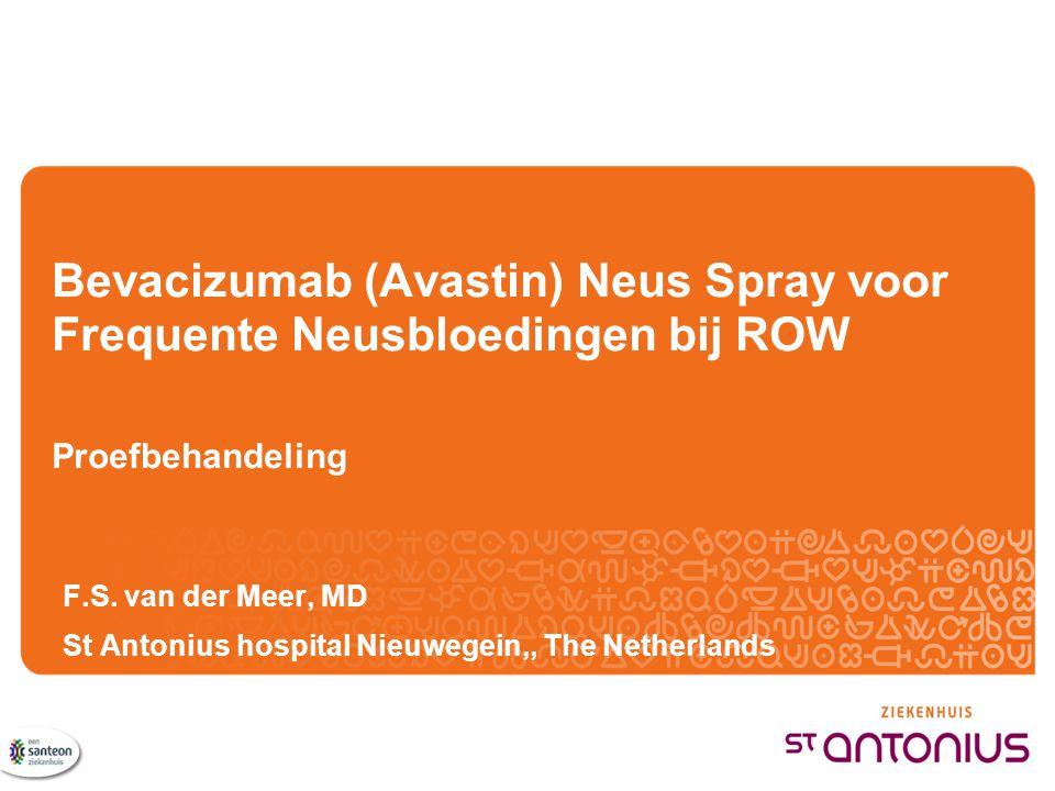 Bevacizumab (Avastin) Neus Spray voor Frequente Neusbloedingen bij ROW Proefbehandeling F.S. van der Meer, MD St Antonius hospital Nieuwegein,, The Ne