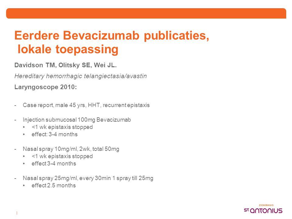   Eerdere Bevacizumab publicaties, lokale toepassing Davidson TM, Olitsky SE, Wei JL. Hereditary hemorrhagic telangiectasia/avastin Laryngoscope 2010: