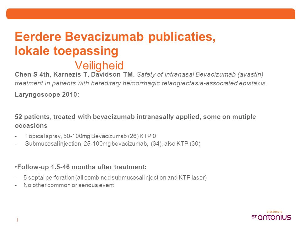 | Eerdere Bevacizumab publicaties, lokale toepassing Veiligheid Chen S 4th, Karnezis T, Davidson TM. Safety of intranasal Bevacizumab (avastin) treatm