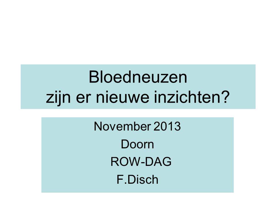 Bloedneuzen zijn er nieuwe inzichten? November 2013 Doorn ROW-DAG F.Disch