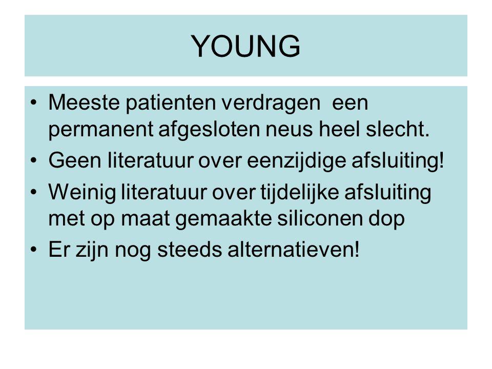 YOUNG Meeste patienten verdragen een permanent afgesloten neus heel slecht. Geen literatuur over eenzijdige afsluiting! Weinig literatuur over tijdeli