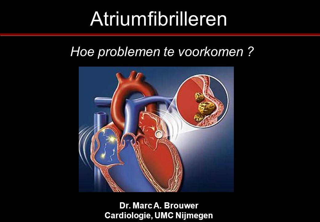 Atriumfibrilleren Dr. Marc A. Brouwer Cardiologie, UMC Nijmegen Hoe problemen te voorkomen ?
