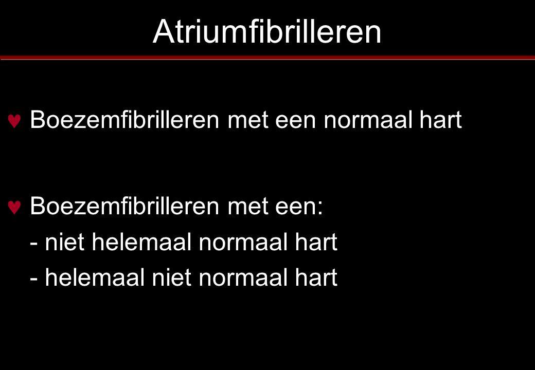 Atriumfibrilleren Boezemfibrilleren met een normaal hart Boezemfibrilleren met een: - niet helemaal normaal hart - helemaal niet normaal hart