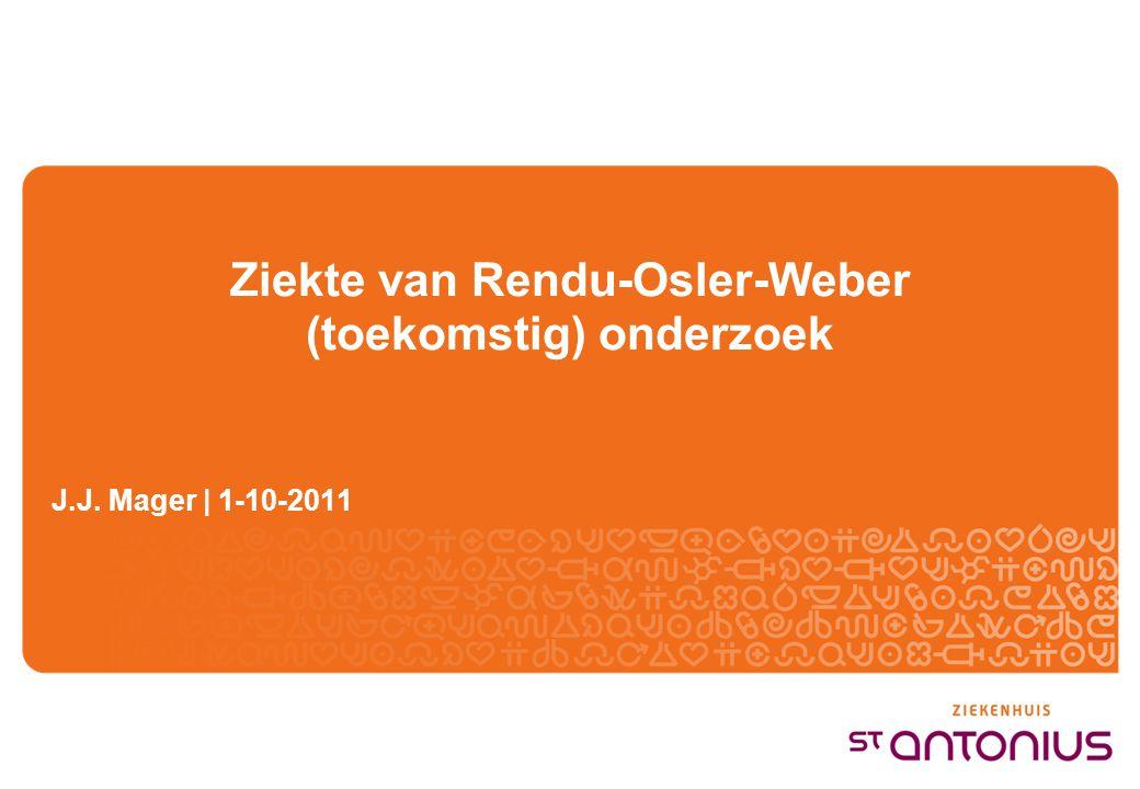 Ziekte van Rendu-Osler-Weber (toekomstig) onderzoek J.J. Mager | 1-10-2011