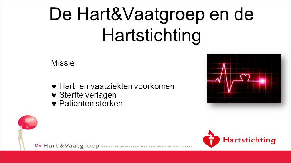 De Hart&Vaatgroep en de Hartstichting Missie Hart- en vaatziekten voorkomen Sterfte verlagen Patiënten sterken