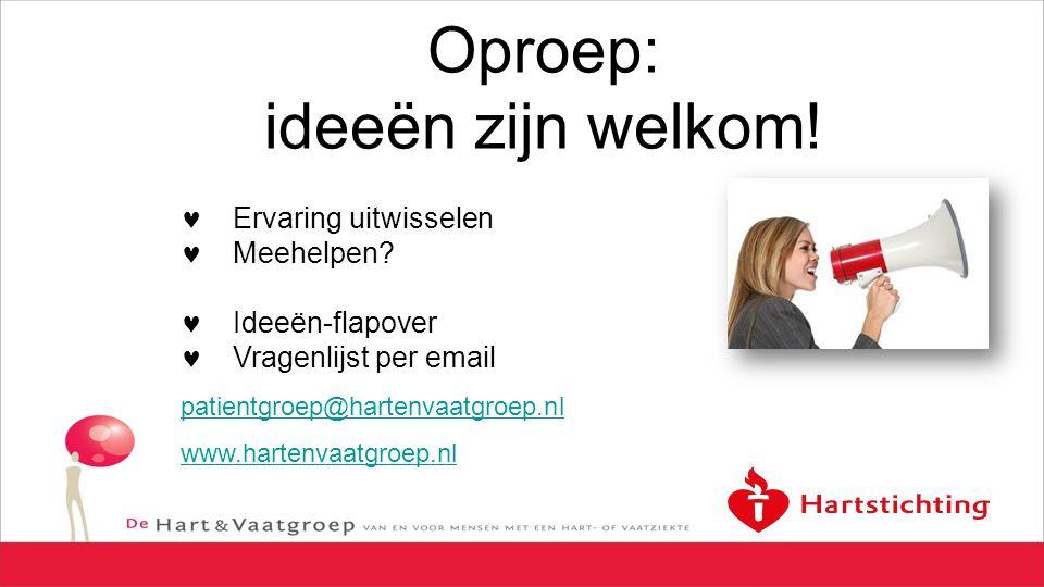 Oproep: ideeën zijn welkom! Ervaring uitwisselen Meehelpen? Ideeën-flapover Vragenlijst per email patientgroep@hartenvaatgroep.nl www.hartenvaatgroep.